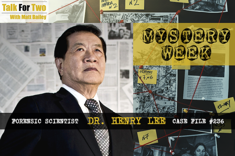 Henry Lee, Forensic Science, Forensic Files, Matt Bailey, Talk For Two